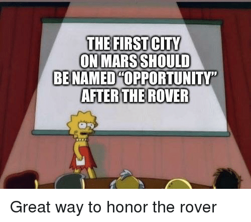 "Mars, Rover, and The Rover: THE FIRSTCITY  ON MARS SHOULD  BE NAMEDHOPPORTUNITY""  AFTER THE ROVER Great way to honor the rover"