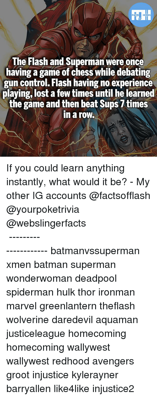 Rowing: The Flash and Superman were once  having a game of chess while debating  gun control. Flash having no experience  playing, lost a few times until he learned  the game and then beat Sups 7 times  in a row. If you could learn anything instantly, what would it be? - My other IG accounts @factsofflash @yourpoketrivia @webslingerfacts ⠀⠀⠀⠀⠀⠀⠀⠀⠀⠀⠀⠀⠀⠀⠀⠀⠀⠀⠀⠀⠀⠀⠀⠀⠀⠀⠀⠀⠀⠀⠀⠀⠀⠀⠀⠀ ⠀⠀--------------------- batmanvssuperman xmen batman superman wonderwoman deadpool spiderman hulk thor ironman marvel greenlantern theflash wolverine daredevil aquaman justiceleague homecoming homecoming wallywest wallywest redhood avengers groot injustice kylerayner barryallen like4like injustice2