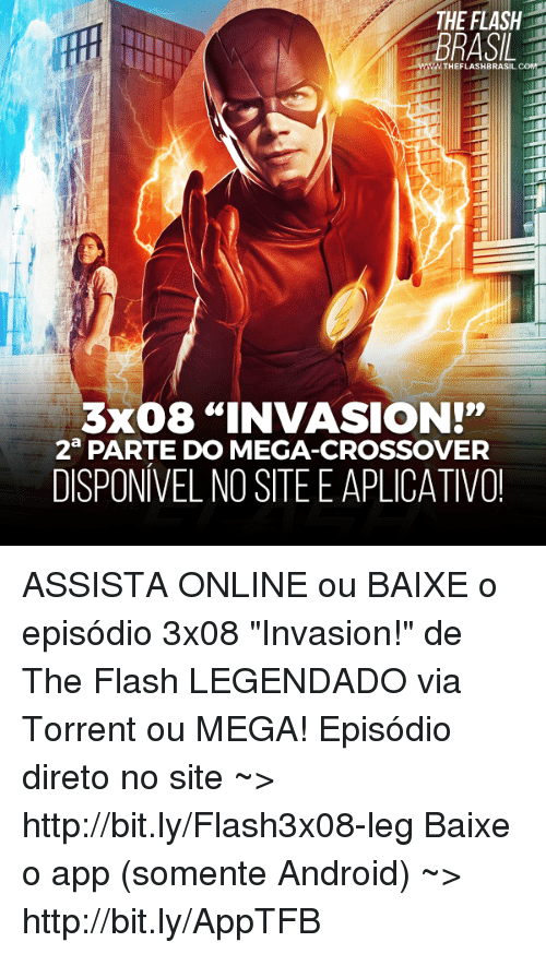 "Torrents: THE FLASH  BRASIL  3x08 ""INVASION!""  2 PARTE DO MEGA-CROSSOVER  DISPONIVEL NO SITEEAPLICATIVO! ASSISTA ONLINE ou BAIXE o episódio 3x08 ""Invasion!"" de The Flash LEGENDADO via Torrent ou MEGA! Episódio direto no site ~> http://bit.ly/Flash3x08-leg Baixe o app (somente Android) ~> http://bit.ly/AppTFB"