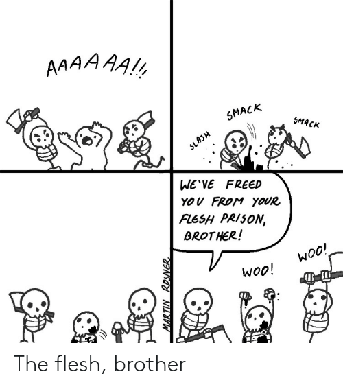 Brother, The, and Flesh: The flesh, brother