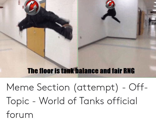 The Floor Is Tank Balance and Fair RNG Meme Section Attempt