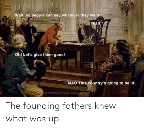 knew: The founding fathers knew what was up