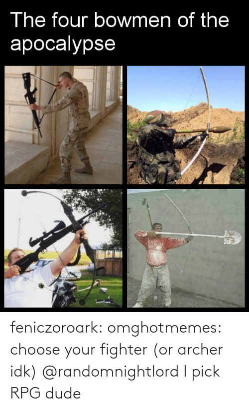fighter: The four bowmen of the  apocalypse  PESSF feniczoroark:  omghotmemes:  choose your fighter (or archer idk)   @randomnightlord    I pick RPG dude