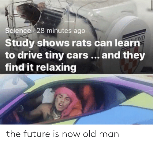Old: the future is now old man