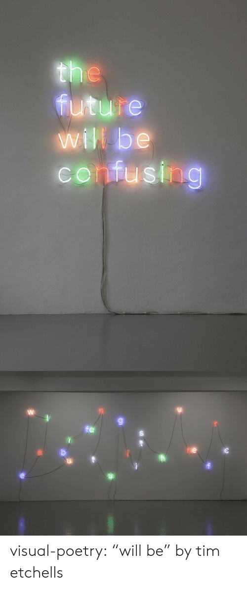"""Future, Tumblr, and Blog: the  future  will be  confusing   fe  he visual-poetry:  """"will be"""" by tim etchells"""