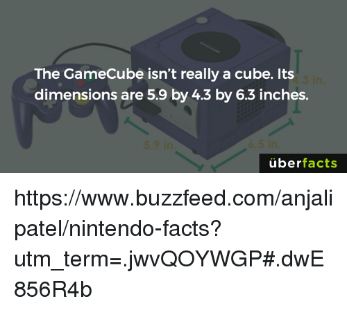 gamecube: The GameCube isn't really a cube. Its  dimensions are 5.9 by 4.3 by 6.3 inches.  uber  facts https://www.buzzfeed.com/anjalipatel/nintendo-facts?utm_term=.jwvQOYWGP#.dwE856R4b