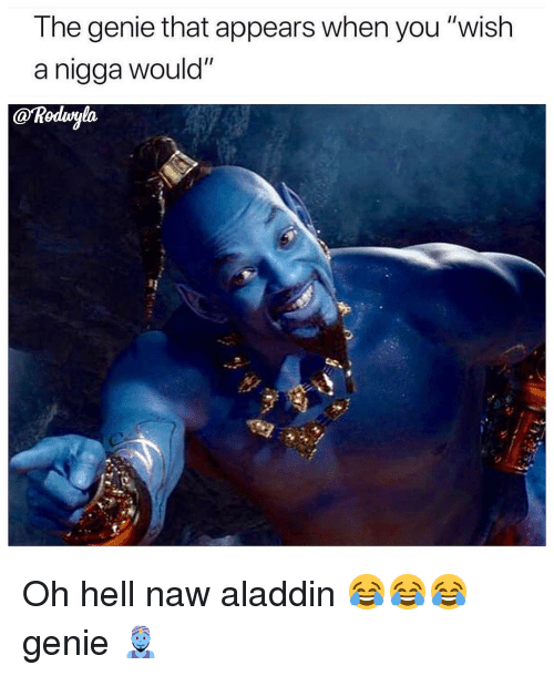"""Aladdin, Funny, and Hell: The genie that appears when you """"wish  a nigga would""""  @Rodvyla  90 Oh hell naw aladdin 😂😂😂 genie 🧞♂️"""