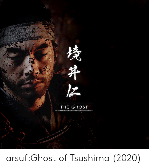 Ghost: THE GHOST  境开仁 arsuf:Ghost of Tsushima (2020)
