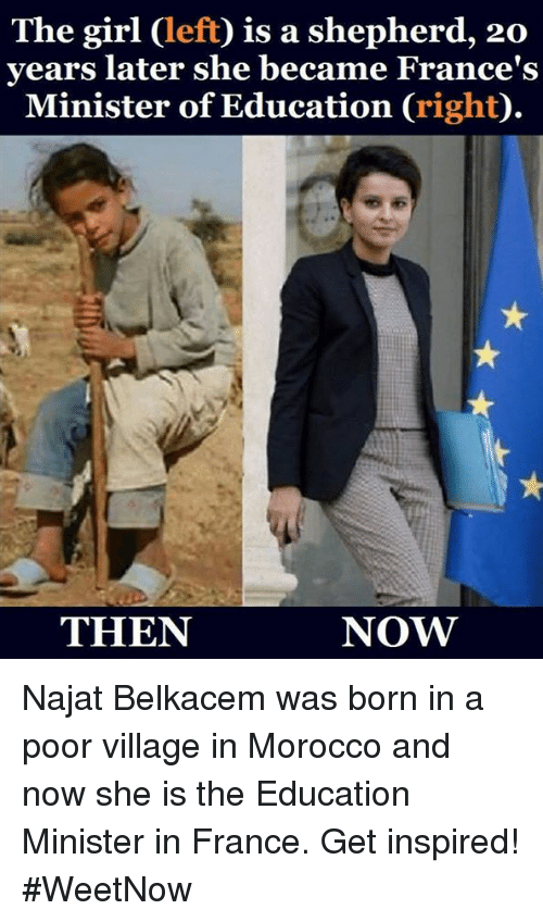 educationals: The girl Cleft) is a shepherd, 20  years later she became France's  Minister of Education  right  NOW  THEN Najat Belkacem was born in a poor village in Morocco and now she is the Education Minister in France. Get inspired! #WeetNow