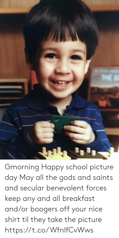 And Or: THE Gmorning Happy school picture day May all the gods and saints and secular benevolent forces keep any and all breakfast and/or boogers off your nice shirt til they take the picture https://t.co/WfnlfCvWws