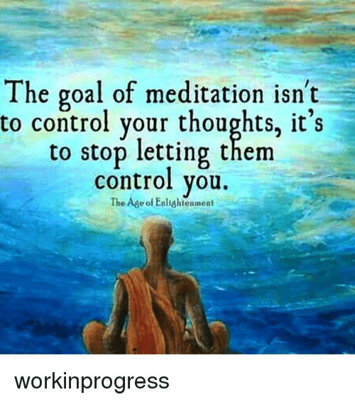Meditative: The goal of meditation isn't  to control your thoughts, it's  to stop letting them  control you.  The Ade of Enlightenment workinprogress