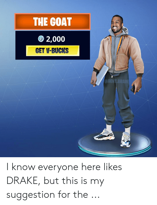 Drake Fortnite Memes: THE GOAT  2,000  GET V-BUCKS  QBENT I know everyone here likes DRAKE, but this is my suggestion for the ...