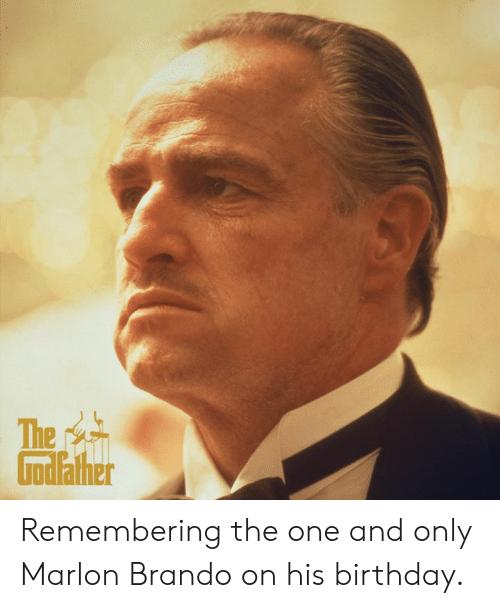 Birthday, Memes, and 🤖: The  Godather Remembering the one and only Marlon Brando on his birthday.