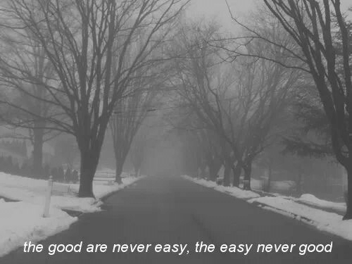 Good, Never, and Easy: the good are never easy, the easy never  good