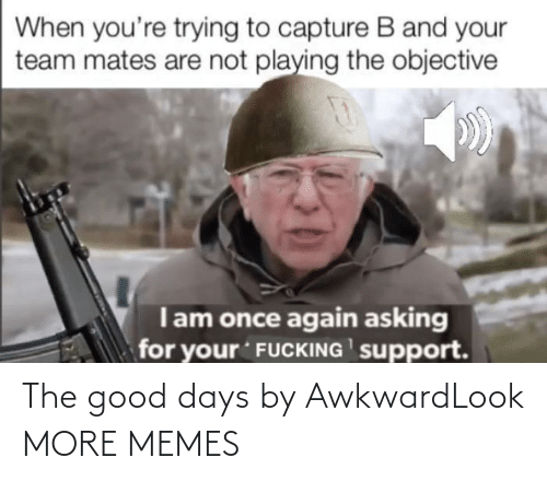 The Good: The good days by AwkwardLook MORE MEMES