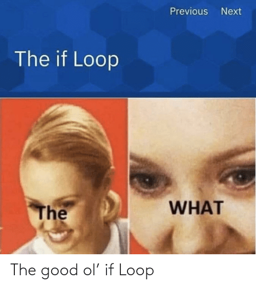 The Good: The good ol' if Loop