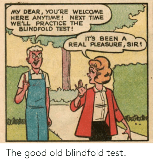 The Good: The good old blindfold test.