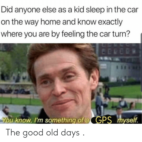 The Good: The good old days .