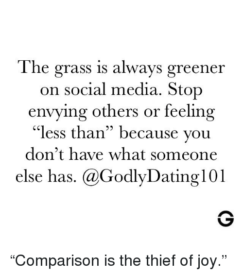 """Memes, Social Media, and 🤖: The grass is always greener  on social media. Stop  envying others or feeling  """"less than"""" because you  don't have what someone  else has. @GodlyDating101  95 """"Comparison is the thief of joy."""""""