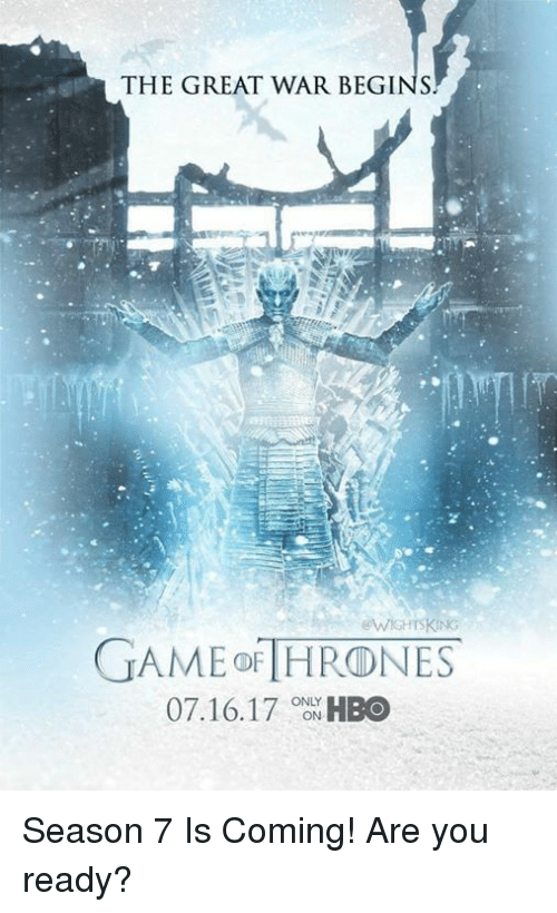 Hbo, Memes, and Game: THE GREAT WAR BEGINS  WisHTSKING  GAME THRONE  07.16.17 ONLY  HBO  ON Season 7 Is Coming! Are you ready?