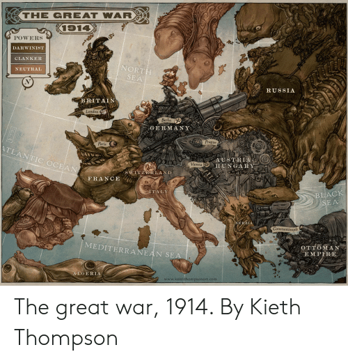 Black, France, and Germany: -THE GREAT WAR  POWERS  DARWINIST  CLANKER  NEUTRAL  NORT  SEA  RUSSIA  BRITAIN  Londo  Berlin  GERMANY  Prague  Oo  Paris  TLANTIC OCEAN  ADESTREAO  HUNGARY  Vienna  S WINZERLAND  FRANCE  TAL  BLACK  SERBIA  Constantinople  MEDITERRANEAN  OTTOMA  A E M PIRE  SE  ALGERIA  www.keiththompsonart.com The great war, 1914. By Kieth Thompson