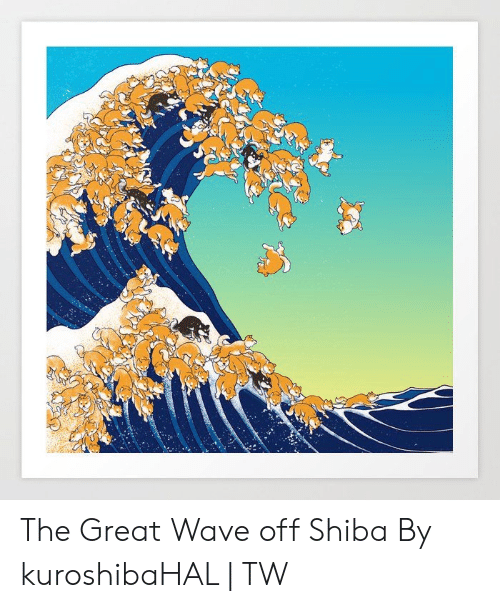 Dank, 🤖, and Wave: The Great Wave off Shiba  By kuroshibaHAL | TW
