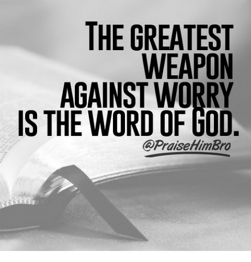 God, Memes, and Word: THE GREATEST  WEAPON  AGAINST WORRY  IS THE WORD OF GOD  @PraisehlimBro