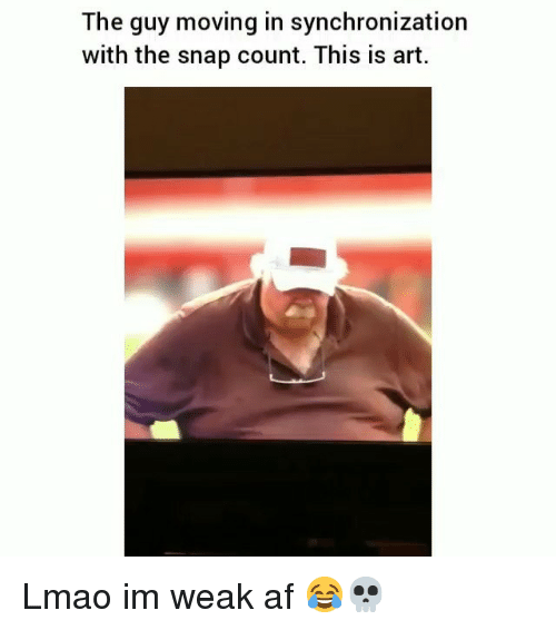 Af, Funny, and Lmao: The guy moving in synchronization  with the snap count. This is art. Lmao im weak af 😂💀