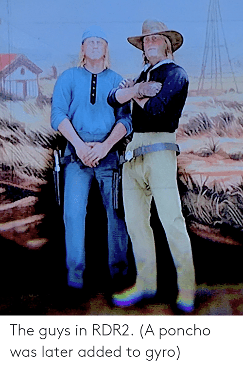 Rdr2: The guys in RDR2. (A poncho was later added to gyro)