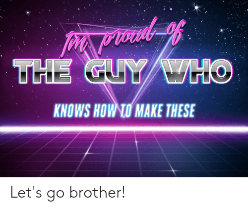 How To, Dank Memes, and How: THE GUYWHO  KHOWS HOW TO MAKE THESE Let's go brother!