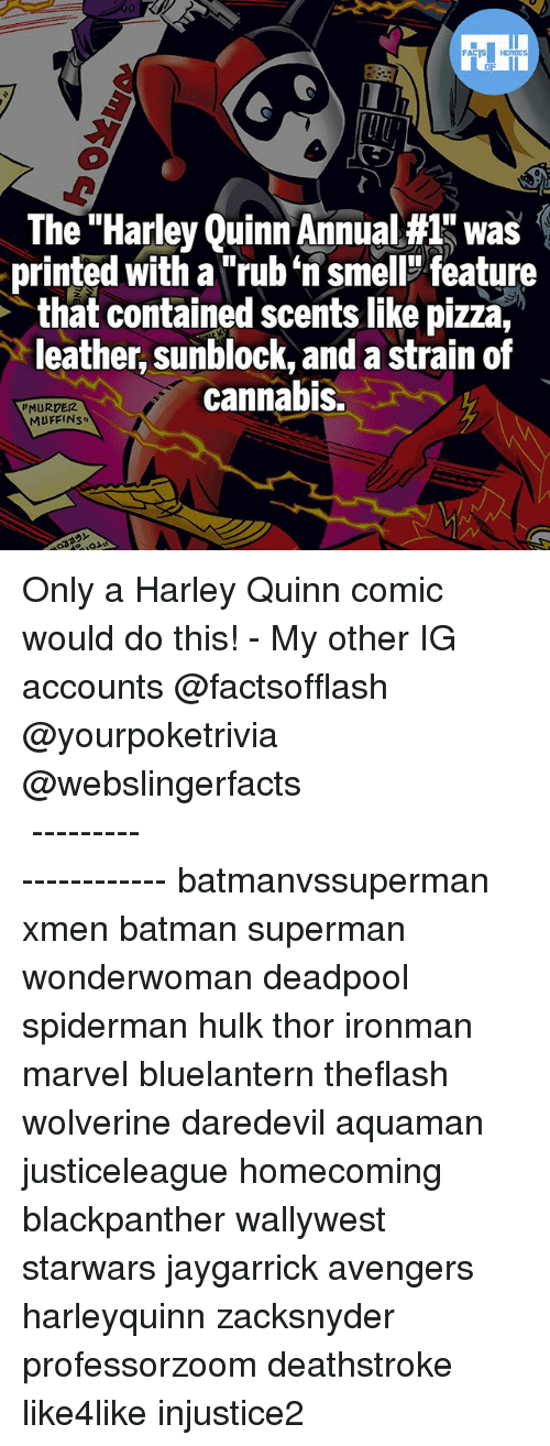 "Batmane: The ""Harley Quinn Annual #1 was  printed with a ""rub n smell feature  that contained scents like pizza,  leather, sunblock, and a strain of  cannabis.  MURDER  MUFFINS Only a Harley Quinn comic would do this! - My other IG accounts @factsofflash @yourpoketrivia @webslingerfacts ⠀⠀⠀⠀⠀⠀⠀⠀⠀⠀⠀⠀⠀⠀⠀⠀⠀⠀⠀⠀⠀⠀⠀⠀⠀⠀⠀⠀⠀⠀⠀⠀⠀⠀⠀⠀ ⠀⠀--------------------- batmanvssuperman xmen batman superman wonderwoman deadpool spiderman hulk thor ironman marvel bluelantern theflash wolverine daredevil aquaman justiceleague homecoming blackpanther wallywest starwars jaygarrick avengers harleyquinn zacksnyder professorzoom deathstroke like4like injustice2"