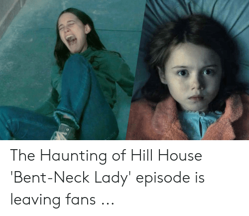 The Haunting Of Hill House Bent Neck Lady Episode Is Leaving Fans House Meme On Awwmemes Com