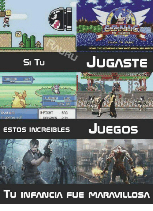 Memes, Sonic the Hedgehog, and Hedgehog: THE HEDGEHOG  SONic THE HEDGEHOG coMo Voct NUNCA VIUANTESr  SI TU  JUGASTE  INSERT  FIGHT BAG  What will  ESTOS INCREIBLES  JUEGOS  TUINFANCIA FUE MARAVILLOSA