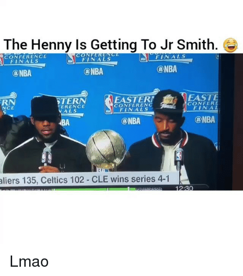 confer: The Henny Is Getting To Jr Smith.  FINALS  CONFERENCE  FINALS  FINALS  ONBA  ONBA  ONBA  EASTE  EASTERN  STERN  CONFER CONFERENC  ERENCE  FINAL  NCE  FINALS  @NBA  @NBA  aliers 135, Celtics 102 CLE wins series 4-1 Lmao