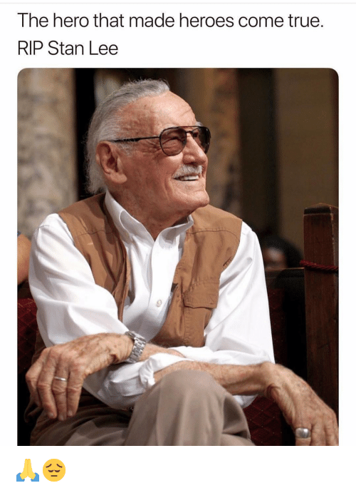 Memes, Stan, and Stan Lee: The hero that made heroes come true  RIP Stan Lee 🙏😔