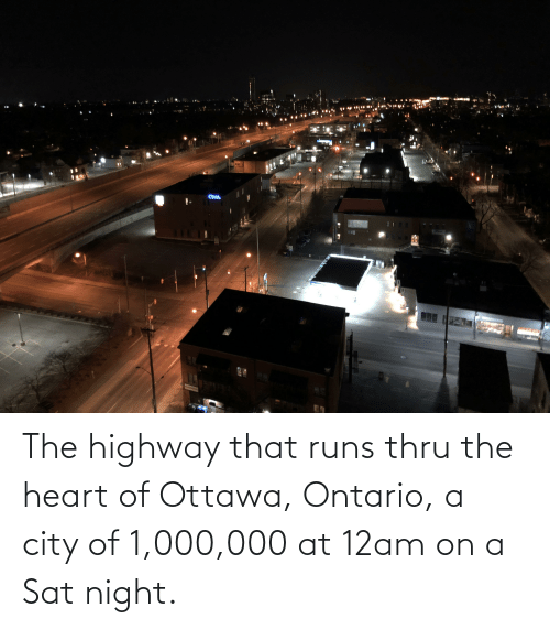 sat: The highway that runs thru the heart of Ottawa, Ontario, a city of 1,000,000 at 12am on a Sat night.