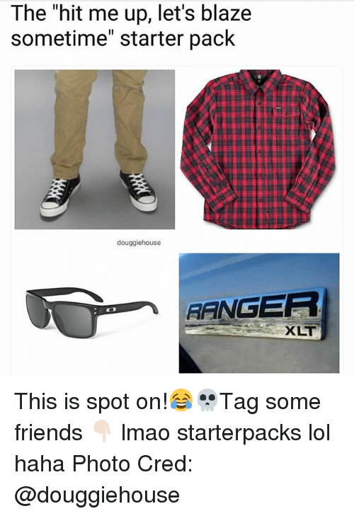 "Starter Packs: The ""hit me up, let's blaze  sometime"" starter pack  douggiehouse  ANGER  XLT This is spot on!😂💀Tag some friends 👇🏻 lmao starterpacks lol haha Photo Cred: @douggiehouse"