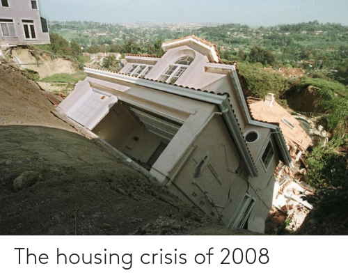 crisis: The housing crisis of 2008