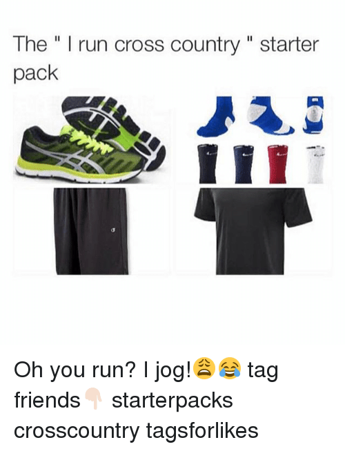"Starter Packs: The "" I run cross country "" starter  pack Oh you run? I jog!😩😂 tag friends👇🏻 starterpacks crosscountry tagsforlikes"