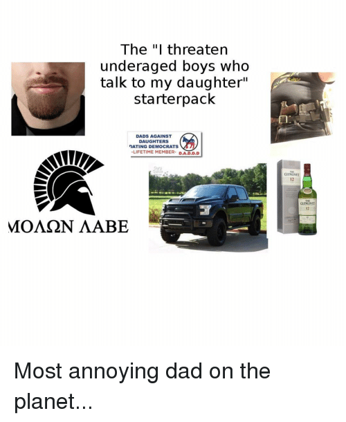 "D A D D: The ""I threaten  underaged boys who  talk to my daughter""  starterpack  DADS AGAINST  DAUGHTERS  -LIFETIME MEMBER- D.A.D.D.D  Cur  THE  GLENLIVET  12  GLENLUVET  12  МОЛ N ЛАВЕ Most annoying dad on the planet..."