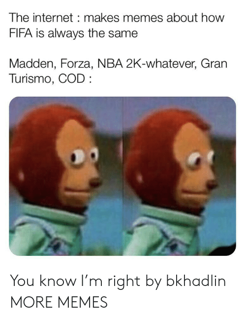 fifa: The internet makes memes about how  FIFA is always the same  Madden, Forza, NBA 2K-whatever, Gran  Turismo, COD You know I'm right by bkhadlin MORE MEMES