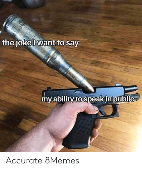 Memes, Ability, and 🤖: the joke Iwant to say  my ability to speak in public Accurate 8Memes