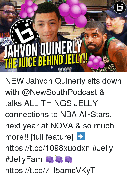 nba all stars: THE JUICE BEHIND JELLY! NEW Jahvon Quinerly sits down with @NewSouthPodcast & talks ALL THINGS JELLY, connections to NBA All-Stars, next year at NOVA & so much more!! [full feature] ➡️ https://t.co/1098xuodxn #Jelly #JellyFam 🍇🍇🍇 https://t.co/7H5amcVKyT