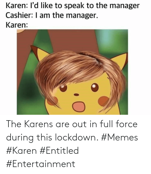 Entitled: The Karens are out in full force during this lockdown. #Memes #Karen #Entitled #Entertainment