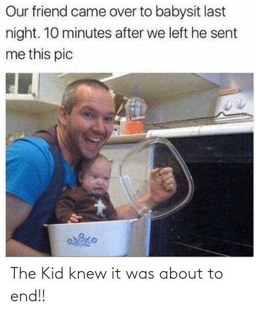 About To: The Kid knew it was about to end!!