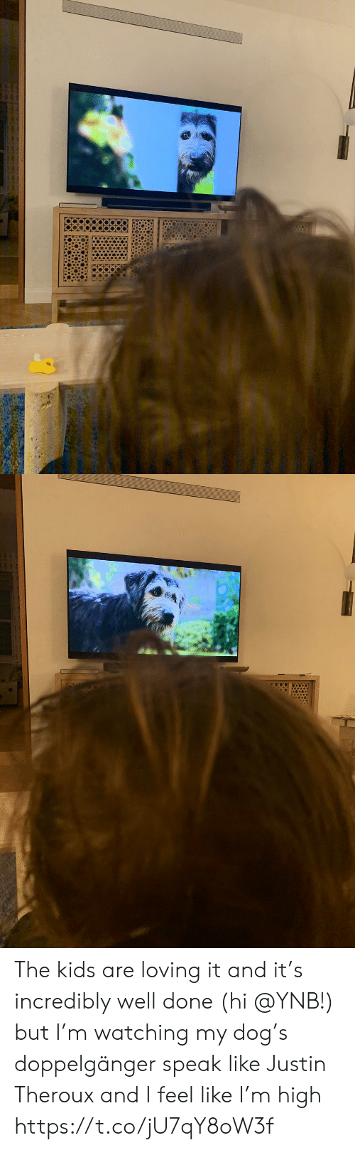 Justin: The kids are loving it and it's incredibly well done (hi @YNB!) but I'm watching my dog's doppelgänger speak like Justin Theroux and I feel like I'm high https://t.co/jU7qY8oW3f