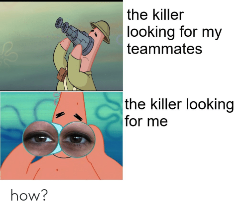 047145f1 How, Looking, and Killer: the killer looking for my teammates the killer  looking