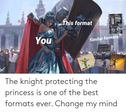 protecting: The knight protecting the princess is one of the best formats ever. Change my mind