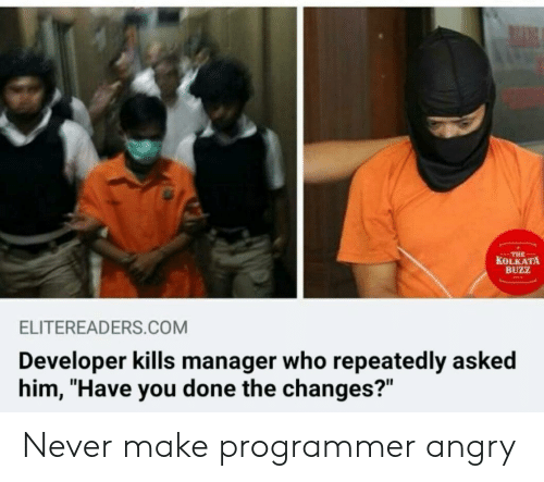 """You Done: THE  KOLKATA  BUZZ  ELITEREADERS.COM  Developer kills manager who repeatedly asked  him, """"Have you done the changes?"""" Never make programmer angry"""