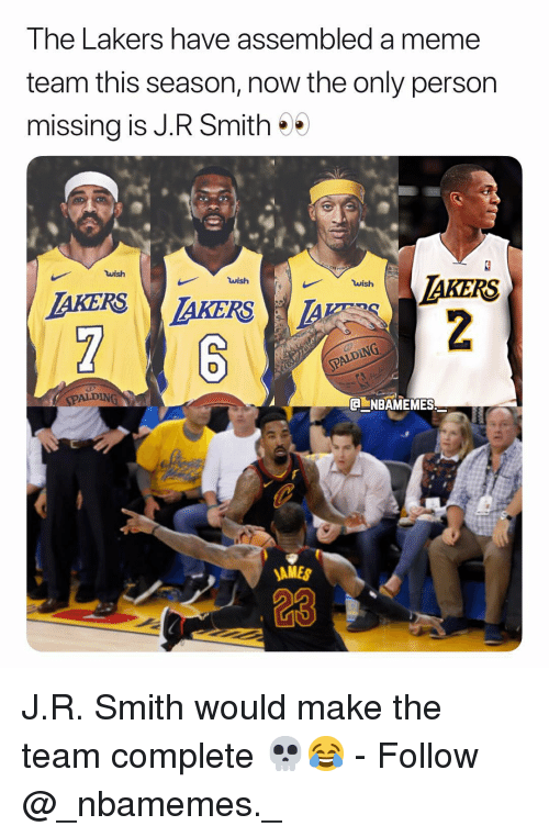 spalding: The Lakers have assembled a meme  team this season, now the only person  missing is J.R Smith*  wish  IAKERS  wish  wish  LDING  SPALDING  NBAMEMES  AMES  23 J.R. Smith would make the team complete 💀😂 - Follow @_nbamemes._